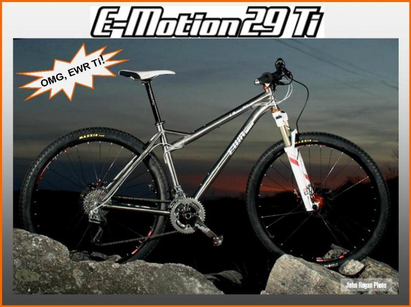 OMG!  The new EWR E-Motion29 Ti -- so bad-ass it's even fast standing still...